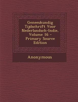 Geneeskundig Tijdschrift Voor Nederlandsch-Indie, Volume 16