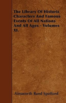 The Library Of Historic Characters And Famous Events Of All Nations And All Ages - Volumes XI