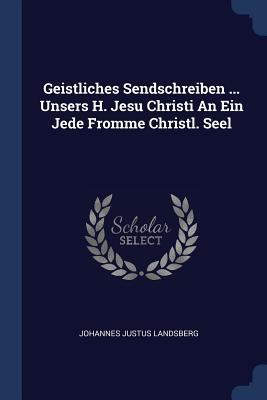 Geistliches Sendschreiben ... Unsers H. Jesu Christi an Ein Jede Fromme Christl. Seel