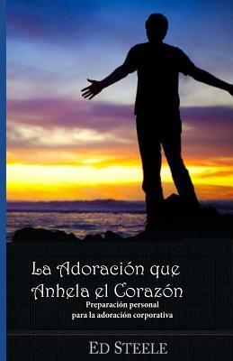 La Adoracion Que Anhela el Corazon