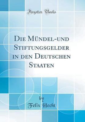 Die Mündel-und Stiftungsgelder in den Deutschen Staaten (Classic Reprint)