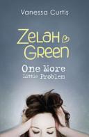 Zelah Green: One More Little Problem: Bk. 2