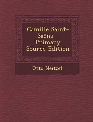 Camille Saint-Saens - Primary Source Edition