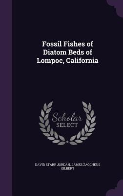 Fossil Fishes of Diatom Beds of Lompoc, California
