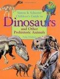 Simon & Schuster's Guide To Dinosaurs And Other Prehistoric Animals