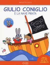 Giulio Coniglio e la nave pirata. Con adesivi. Ediz. a colori