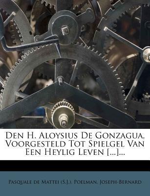 Den H. Aloysius de Gonzagua, Voorgesteld Tot Spielgel Van Een Heylig Leven [.].