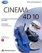 Cinema 4D 10 - Grundlagen und Workshops für Profis - Mit Bonuskapitel zu Character Modeling und dem Compositing-Plug-in