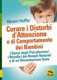 Curare i disturbi d'attenzione e di comportamento dei bambini. I danni degli psicofarmaci. I benefici dei rimedi naturali e di un'alimentazione sana