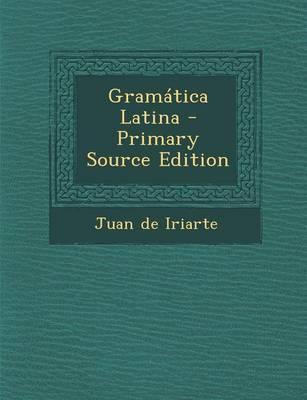 Gramatica Latina - Primary Source Edition