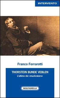 Thorstein Bunde Veblen. L'ultimo dei «muckrakers»