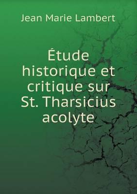 Etude Historique Et Critique Sur St. Tharsicius Acolyte