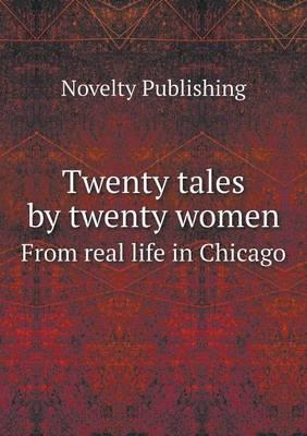 Twenty Tales by Twenty Women from Real Life in Chicago