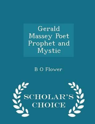Gerald Massey Poet Prophet and Mystic - Scholar's Choice Edition