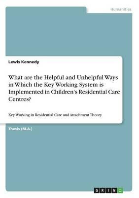 What are the Helpful and Unhelpful Ways in Which the Key Working System is Implemented in Children's Residential Care Centres?