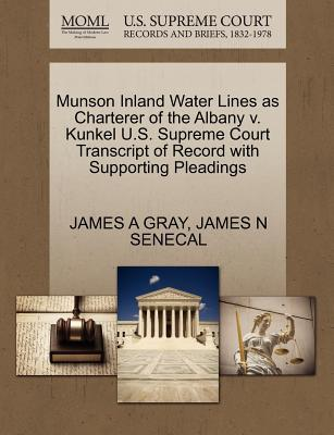 Munson Inland Water Lines as Charterer of the Albany V. Kunkel U.S. Supreme Court Transcript of Record with Supporting Pleadings