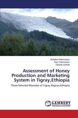 Assessment of Honey Production and Marketing System in Tigray,Ethiopia