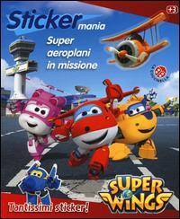 Super aeroplani in missione. Sticker mania. Super Wings. Ediz. illustrata