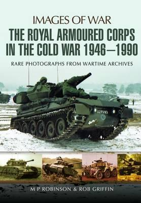 The Royal Armoured Corps in the Cold War 1946-1990