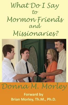 What Do I Say To Mormon Friends and Missionaries?