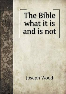 The Bible What It Is and Is Not