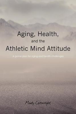 Aging, Health, and the Athletic Mind Attitude