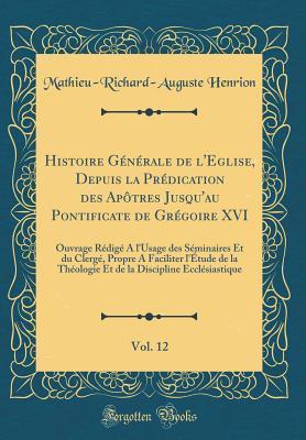 Histoire Générale de l'Eglise, Depuis la Prédication des Apôtres Jusqu'au Pontificate de Grégoire XVI, Vol. 12