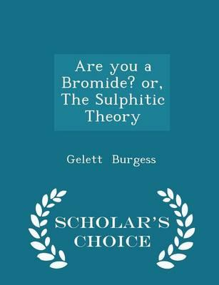 Are You a Bromide? Or, the Sulphitic Theory - Scholar's Choice Edition