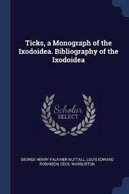 Ticks, a Monograph of the Ixodoidea. Bibliography of the Ixodoidea