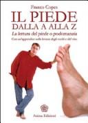 Il piede dalla A alla Z. La lettura del piede o podomanzia con un'appendice sulla lettura degli occhi e del viso as