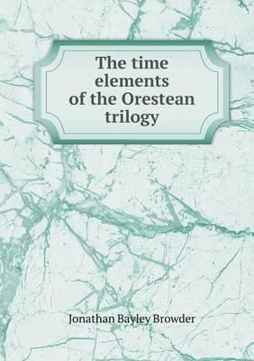 The Time Elements of the Orestean Trilogy