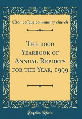 The 2000 Yearbook of Annual Reports for the Year, 1999 (Classic Reprint)