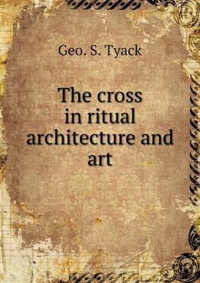 The Cross in Ritual Architecture and Art