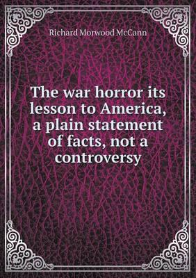 The War Horror Its Lesson to America, a Plain Statement of Facts, Not a Controversy