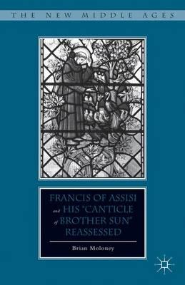 """Francis of Assisi and the """"Canticle of Brother Sun"""" Reassessed"""