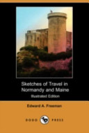 Sketches of Travel in Normandy and Maine (Illustrated Edition) (Dodo Press)