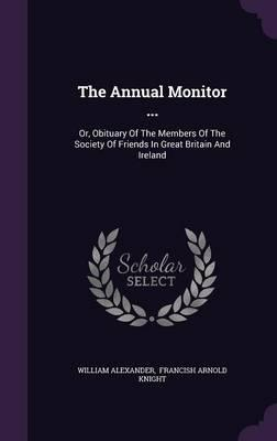 The Annual Monitor... Or, Obituary of the Members of the Society of Friends in Great Britain and Ireland