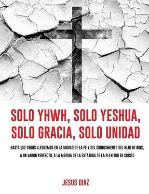 Solo Yhwh, Solo Yeshua, Solo Gracia, Solo Unidad