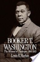 Booker T. Washington : Volume 2: The Wizard Of Tuskegee, 1901-1915