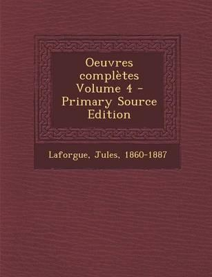 Oeuvres Completes Volume 4 - Primary Source Edition