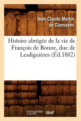 Histoire Abregee de la Vie de François de Bonne , Duc de Lesdiguieres, (ed.1802)