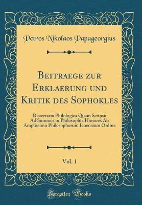 Beitraege zur Erklaerung und Kritik des Sophokles, Vol. 1