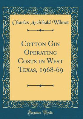 Cotton Gin Operating Costs in West Texas, 1968-69 (Classic Reprint)