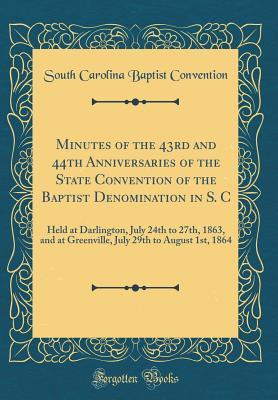 Minutes of the 43rd and 44th Anniversaries of the State Convention of the Baptist Denomination in S. C
