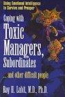 Coping with Toxic Managers, Subordinates --and Other Difficult People