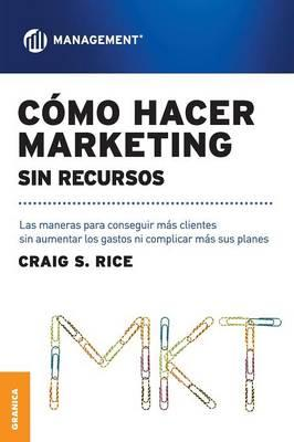 Como Hacer Marketing Sin Recursos/ How To Make Marketing Without Resources