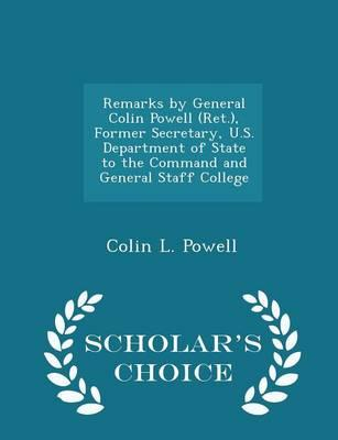Remarks by General Colin Powell (Ret.), Former Secretary, U.S. Department of State to the Command and General Staff College - Scholar's Choice Edition