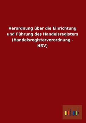 Verordnung über die Einrichtung und Führung des Handelsregisters (Handelsregisterverordnung - HRV)
