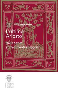 L'ultimo Ariosto. Dalle Satire ai Frammenti autografi