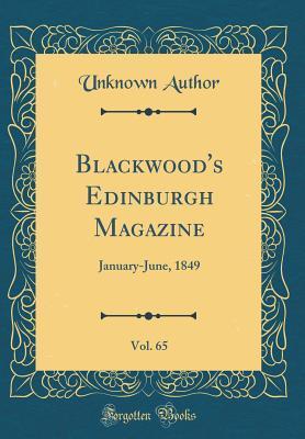 Blackwood's Edinburgh Magazine, Vol. 65
